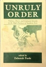 Unruly Order: Violence, Power, and Cultural Identity in the High Provinces of Southern Peru