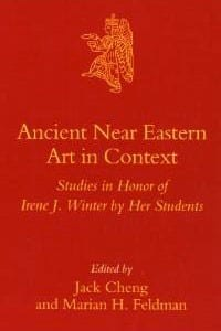 Ancient Near Eastern Art in Context: Studies in Honor of Irene J. Winter by Her Students