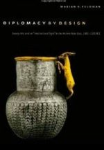 """Diplomacy by Design: Luxury Arts and an """"International Style"""" in the Ancient Near East, 1400-1200 BCE"""