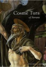 Cosme Tura of Ferrara: Style, Politics, and the Renaissance City, 1450-1495