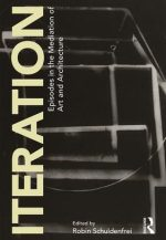 Iteration: Episodes in the Mediation of Art and Architecture