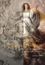 Rubens in Repeat: The Logic of the Copy in Colonial Latin America