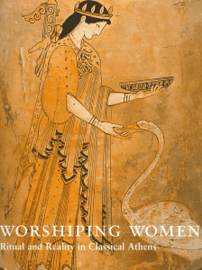 Worshiping Women: Ritual and Reality in Classical Athens