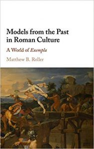 Models from the Past in Roman Culture: A World of Exempla