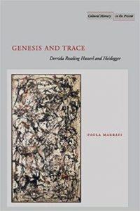 Genesis and Trace: Derrida Reading Husserl and Heidegger