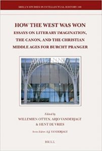 How the West Was Won: Essays on Literary Imagination, the Canon and the Christian Middle Ages for Burcht Pranger