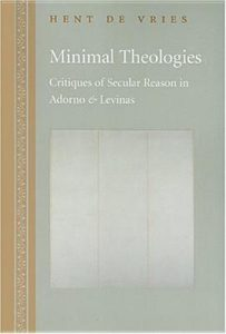 Minimal Theologies: Critiques of Secular Reason in Adorno and Levinas