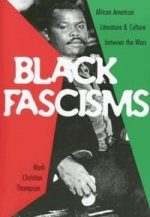 Black Fascisms: African-American Literature and Culture between the Wars