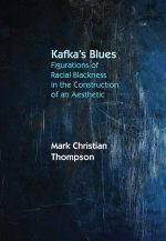 Kafka's Blues: Figurations of Racial Blackness in the Construction of an Aesthetic