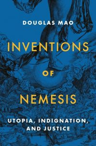 Inventions of Nemesis: Utopia, Indignation, and Justice