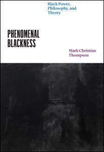 Phenomenal Blackness: Black Power, Philosophy, and Theory