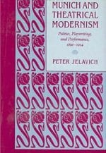 Munich and Theatrical Modernism: Politics, Playwriting, and Performance, 1890-1914