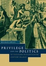 Privilege and the Politics of Taxation in Eighteenth-Century France: Liberté, Égalité, Fiscalité