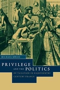 Privilege and the Politics of Taxation in Eighteenth-Century France: Liberté, Égalité, Fiscalité