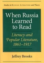 When Russia Learned to Read: Literacy and Popular Literature, 1861-1917