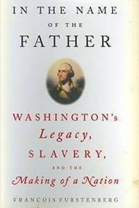 In the Name of the Father: Washington's Legacy, Slavery, and the Making of a Nation