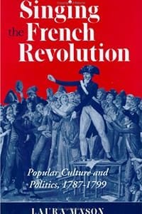 Singing the French Revolution: Popular Culture and Revolutionary Politics in Paris, 1789-1799