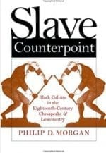 Slave Counterpoint: Black Culture in the Eighteenth-Century Chesapeake and Lowcountry