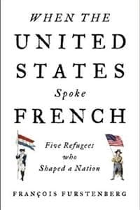When the United States Spoke French: Five Refugees Who Shaped a Nation