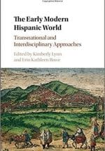The Early Modern Hispanic World: Transnational and Interdisciplinary Approaches