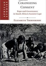 Colonizing Consent: Rape and Governance in South Africa's Eastern Cape