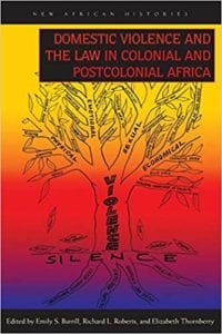 Domestic Violence and the Law in Colonial and Postcolonial Africa
