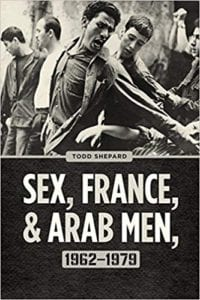 Sex, France, and Arab Men, 1962-1979