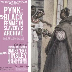 PYNK: Black Femme in Slavery's Archive (April 30-May 1)