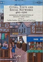Cities, Texts, and Social Networks, 400-1500: Experiences and Perceptions of Medieval Urban Space