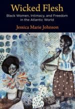 Wicked Flesh: Black Women, Intimacy, and Freedom in the Atlantic World