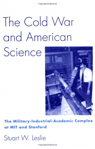 The Cold War and American Science: The Military-Industrial-Academic Complex at MIT and Stanford