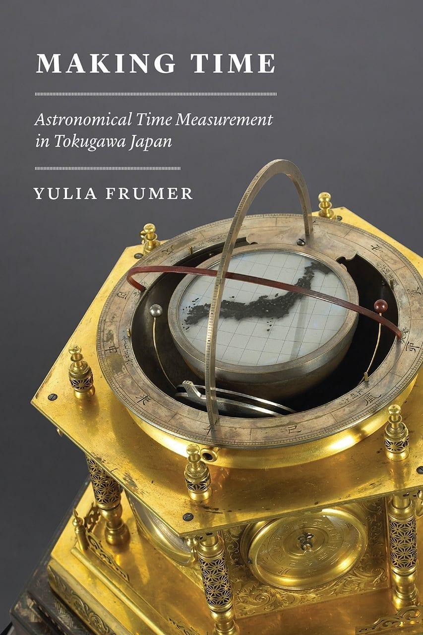 Making Time: Astronomical Time Measurement in Tokugawa Japan
