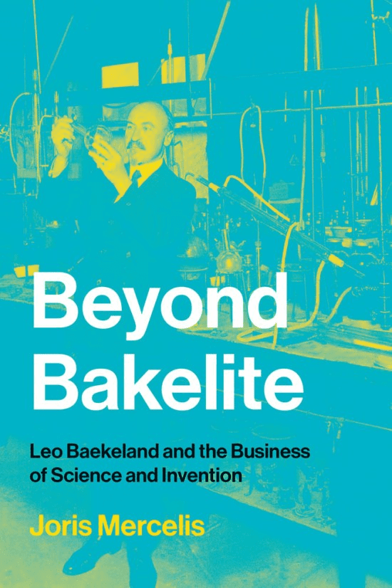 Beyond Bakelite:  Leo Baekeland and the Business of Science and Invention