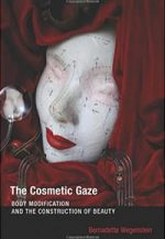 The Cosmetic Gaze: Body Modification and the Construction of Beauty