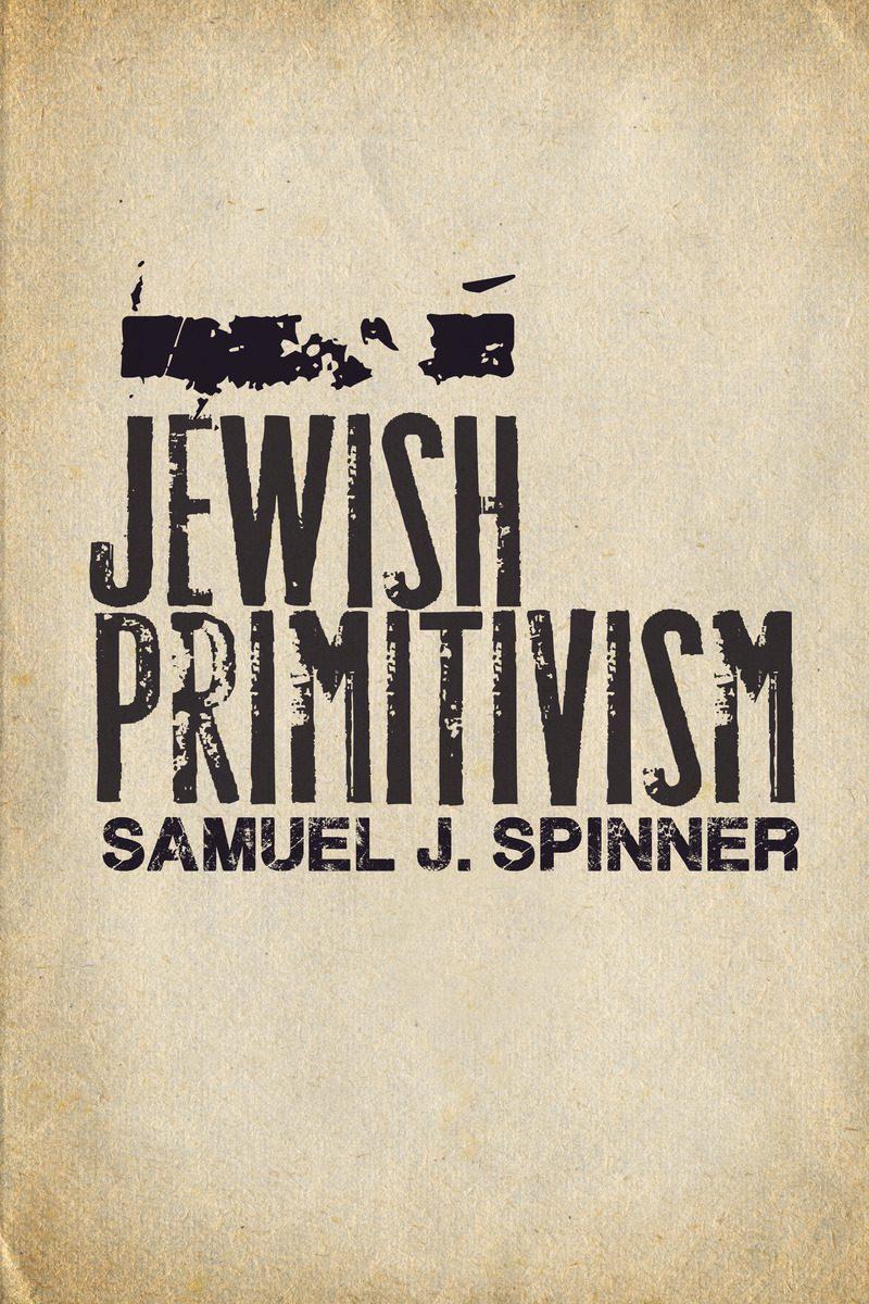 New book by Samuel Spinner: Jewish Primitivism