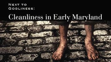 Next to Godliness: Cleanliness in Early Maryland
