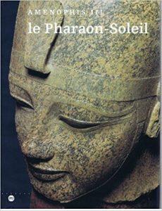 Aménophis III le Pharaon Soleil