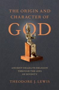The Origin and Character of God: Ancient Israelite Religion Through the Lens of Divinity