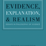 Evidence, Explanation, and Realism: Essays in Philosophy of Science by Peter Achinstein