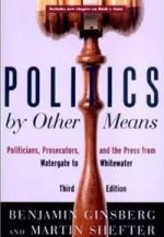 Politics by Other Means: Politicians, Prosecutors, and the Press from Watergate to Whitewater