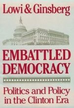 Embattled Democracy: Politics and Policy in the Clinton Era
