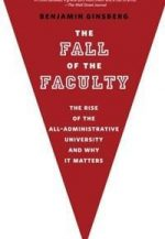 Fall of the Faculty: The Rise of the All-Administrative University and Why it Matters