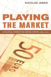 Playing the Market: A Political Strategy for Uniting Europe, 1985-2005