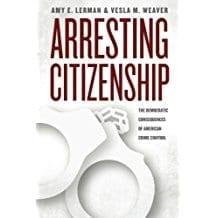 Arresting Citizenship:  The Democratic Consequences of American Crime Control