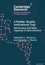 A Middle-Quality Institutional Trap:  Democracy and State Capacity in Latin America (Elements in Politics and Society in Latin America)