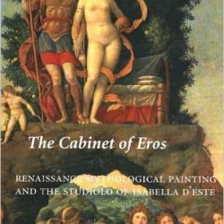 The Cabinet of Eros: Renaissance Mythological Painting and the Studiolo of Isabella d'Este
