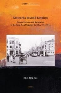 Networks beyond Empires:  Chinese Business and Nationalism in the Hong Kong-Singapore Corridor, 1914-1941