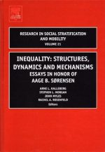 Inequality: Structures, Dynamics and Mechanisms, Volume 21: Essays in Honor of Aage B. Sorensen (Research in Social Stratification and Mobility)
