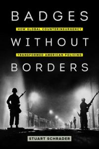 Badges Without Borders: How Global Counterinsurgency Transformed American Policing
