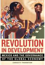 Revolution in Development: Mexico and the Governance of the Global Economy